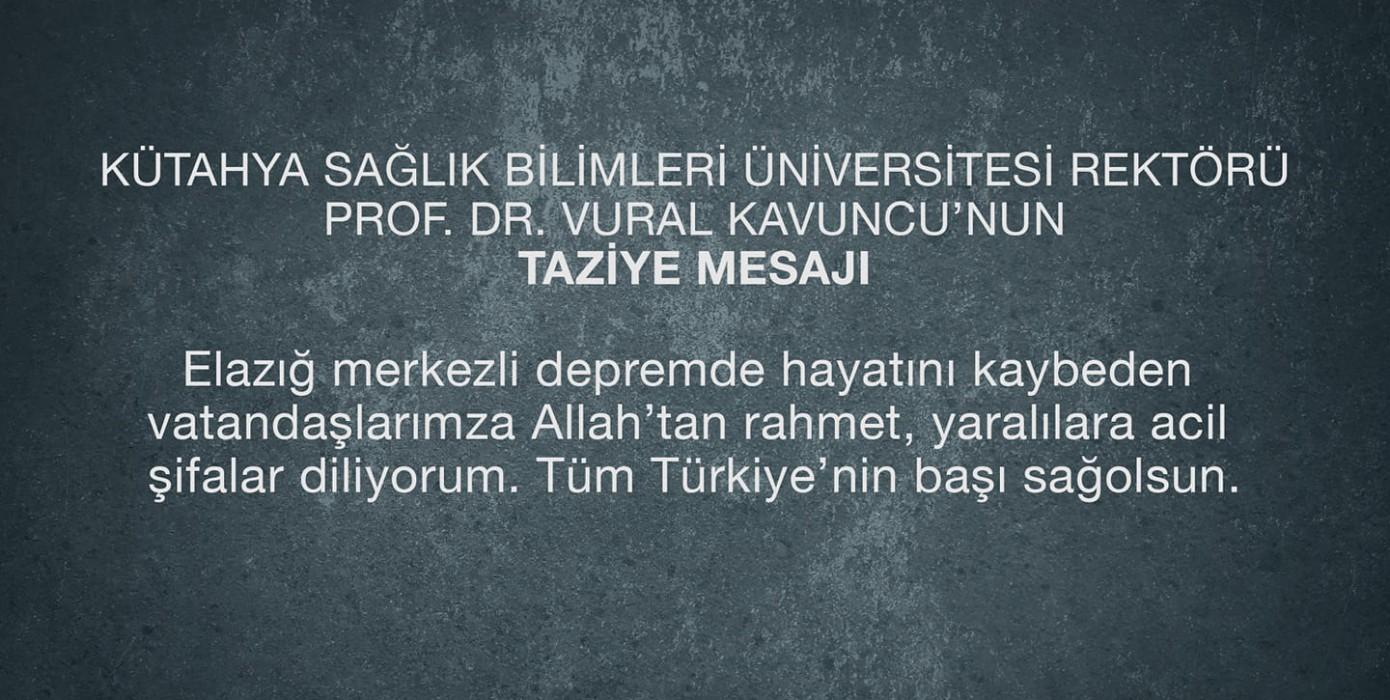 Rektörümüz Prof. Dr. Vural Kavuncu'nun Elazığ Merkezli Depremle İlgili Taziye Mesajı.